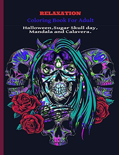 Relaxation Coloring Book for Adult Halloween, Sugar Skull Day, Mandala and Calavera.: halloween, coloring books for adults relaxation