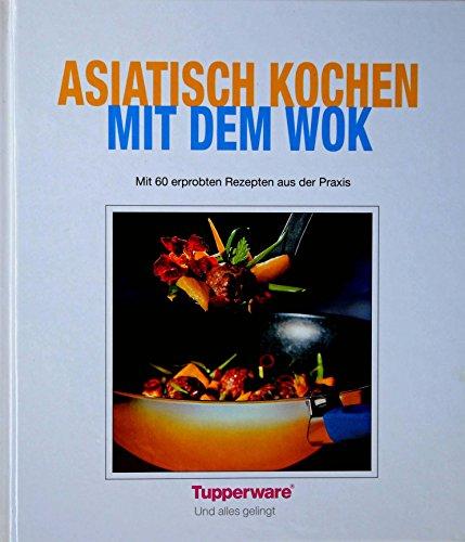 Tupperware(c) Kochbuch Asiatisch Kochen mit dem Wok