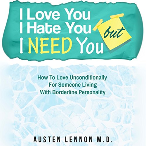 I Love You, But I Hate You, But I Need You audiobook cover art