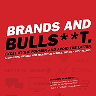 Brands and Bulls**t.     Excel at the Former and Avoid the Latter. A Branding Primer for Millennial Marketers in a Digital Age.              Written by:                                                                                                                                 Bernhard Schroeder                               Narrated by:                                                                                                                                 Bernhard Schroeder,                                                                                        Sean Pratt                      Length: 6 hrs and 12 mins     10 ratings     Overall 5.0