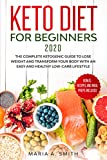 KETO DIET FOR BEGINNERS 2020: The complete Ketogenic guide to lose weight and transform your body with an easy and healthy low-carb lifestyle. Bonus: recipes and meal preps included