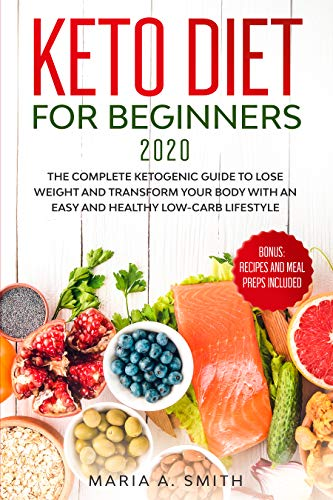 KETO DIET FOR BEGINNERS 2020: The complete Ketogenic guide to lose weight and transform your body with an easy and healthy low-carb lifestyle. Bonus: recipes and meal preps included 1
