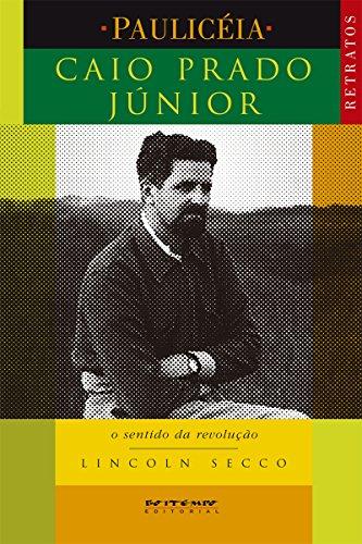 Caio Prado Júnior: O sentido da revolução (Coleção Pauliceia)