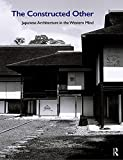 The Constructed Other: Japanese Architecture in the Western Mind...