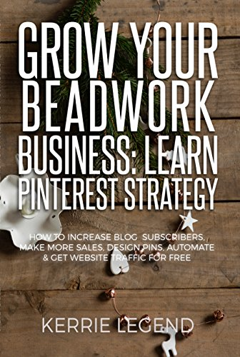 Grow Your Beadwork Business: Learn Pinterest Strategy: How to Increase Blog Subscribers, Make More Sales, Design Pins, Automate & Get Website Traffic for Free (English Edition)