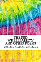 The Red Wheelbarrow and Other Poems: Includes MLA Style Citations for Scholarly Secondary Sources, Peer-Reviewed Journal Articles and Critical Academic Research Essays (Squid Ink Classics)