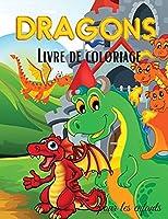 Dragons Livre de Coloriage pour les Enfants: Livre de coloriage de dragons pour enfants - Pour les tout-petits, les enfants d'âge préscolaire, les garçons et les filles âgés de 2 à 4 ans, de 4 à 8 ans et de 8 à 12 ans