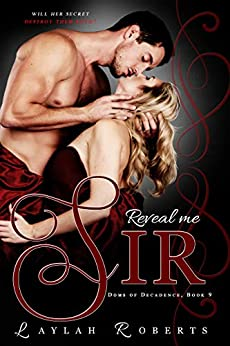 Reveal Me, Sir (Doms of Decadence Book 9) by [Laylah Roberts]