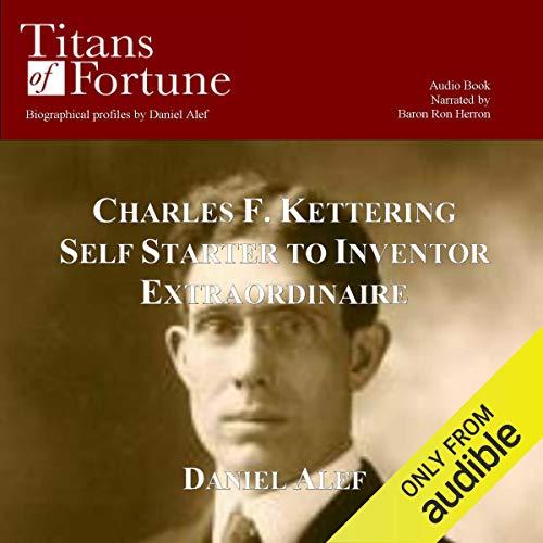 Charles F. Kettering     Self Starter to Inventor Extraordinaire              Di:                                                                                                                                 Daniel Alef                               Letto da:                                                                                                                                 Baron Ron Herron                      Durata:  23 min     Non sono ancora presenti recensioni clienti     Totali 0,0