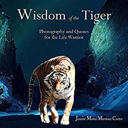 Wisdom Of The Tiger: Daily Quotes For The Life-Warrior by [Jeanne Misha Martinez Carter]