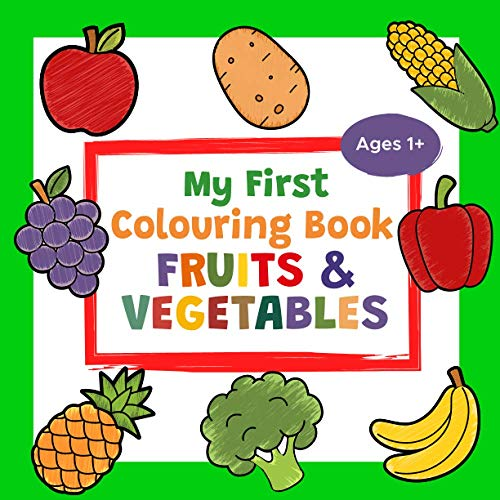 My First Colouring Book Fruits & Vegetables Ages 1+: A Cute and Healthy...