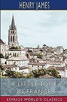A Little Tour in France (Esprios Classics)