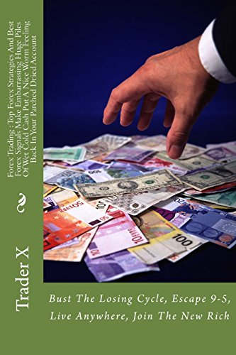 Forex Trading : Top Forex Strategies And Best Forex Signals Make Embarrassing Huge Piles Of Wet Cold Cash Put A Nice Worm Feeling Back In Your Parched ... Escape 9-5, Live Anywhere, Join The New Rich