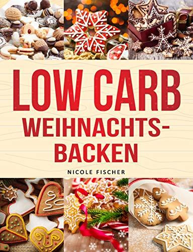 Low Carb Weihnachtsbacken: Einfache Backrezepte, die ganz sicher gelingen