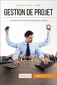Gestion de projet: Les clés pour mener un projet avec succès (Coaching pro t. 55) (French Edition) by [Nicolas Zinque, 50Minutes,, 50 Minutes]
