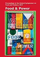 Food and Power (Proceedings of the Oxford Symposium on Food and Cookery 2019)