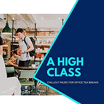 A High Class - Chillout Music For Office Tea Breaks