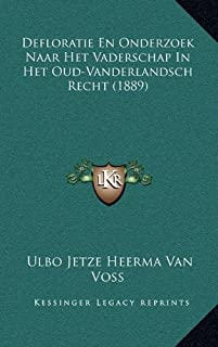 Defloratie En Onderzoek Naar Het Vaderschap in Het Oud-Vanderlandsch Recht (1889)