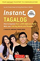 Instant Tagalog: How to Express Over 1,000 Different Ideas with Just 100 Key Words and Phrases!  (Tagalog Phrasebook & Dictionary) (Instant Phrasebook Series)