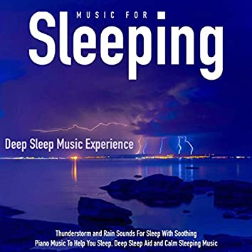 Music for Sleeping: Thunderstorm and Rain Sounds for Sleep With Soothing Piano Music to Help You Sleep, Deep Sleep Aid and Calm Sleeping Music