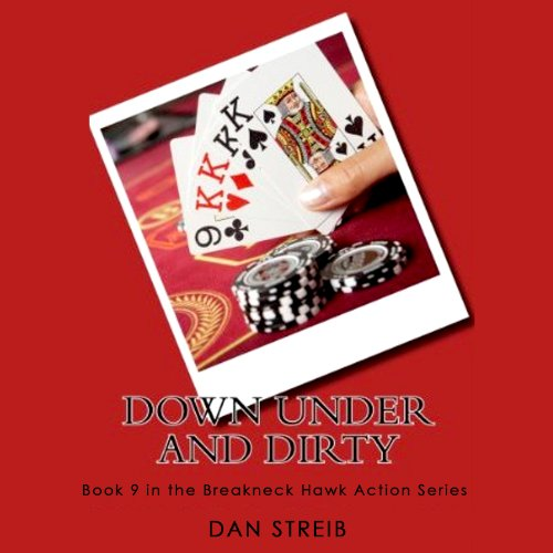 Down Under and Dirty     The Breakneck Hawk Action Series, Book 9              By:                                                                                                                                 Dan Streib                               Narrated by:                                                                                                                                 Chris Sorensen                      Length: 6 hrs and 8 mins     Not rated yet     Overall 0.0