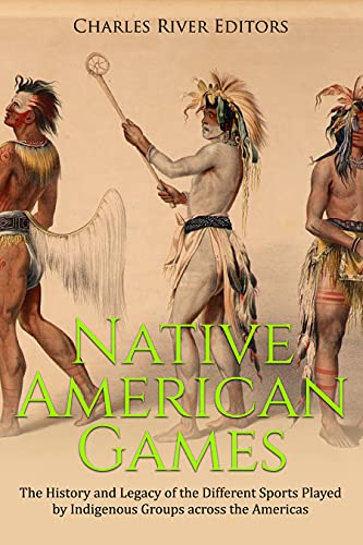 Native American Games: The History and Legacy of the Different Sports Played by Indigenous Groups across the Americas (English Edition)