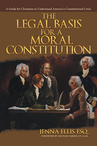 The Legal Basis for a Moral Constitution: A Guide for Christians to Understand America's Constitutional Crisis (English Edition)