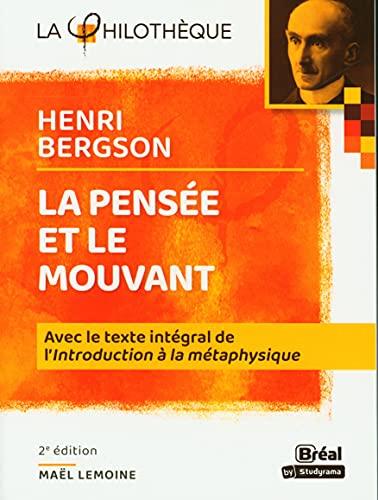 La pensée et le mouvant Bergson: Avec le texte intégral de l'Introduction à la métaphysique
