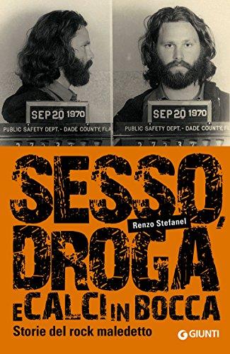 Sesso, droga e calci in bocca: Storie del rock maledetto (Vite spericolate Vol. 1)