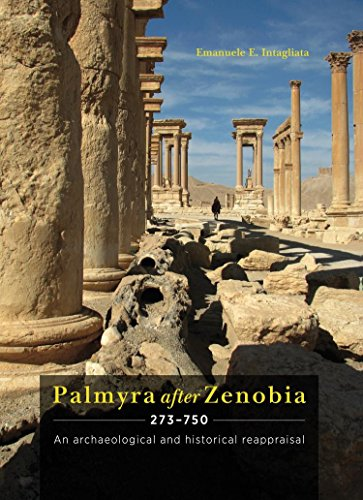 Palmyra after Zenobia AD 273-750: An Archaeological and Historical Reappraisal (English Edition)