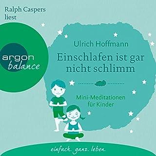 Einschlafen ist gar nicht schlimm: Mini-Meditationen für Kinder                   Autor:                                                                                                                                 Ulrich Hoffmann                               Sprecher:                                                                                                                                 Ralph Caspers                      Spieldauer: 1 Std. und 14 Min.     3 Bewertungen     Gesamt 5,0