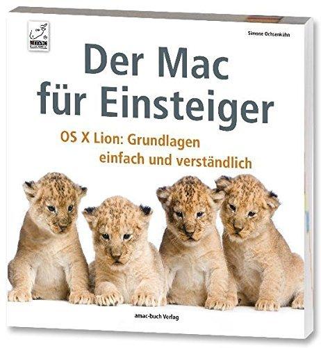 Der Mac für Einsteiger - OS X Lion: Grundlagen einfach und verständlich by Simone Ochsenkühn (2011-11-16)