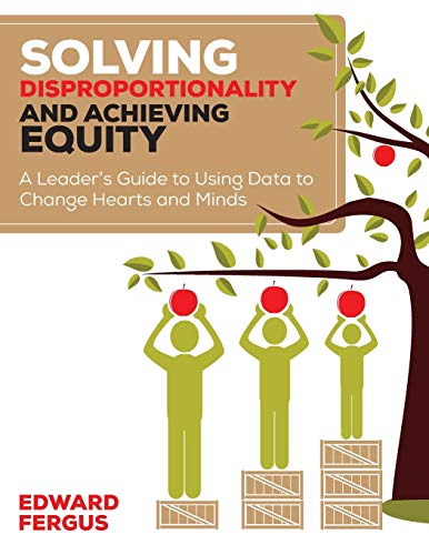 Solving Disproportionality and Achieving Equity: A Leader?s Guide to Using Data to Change Hearts and Minds