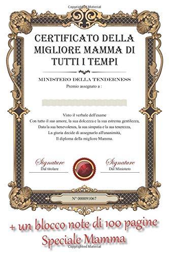 Certificato Della Migliore Mamma di Tutti i Tempi: Il blocco note con 4 diversi tipi di pagine + il diploma della migliore mamma di tutti i tempi   Il regalo utile per tutte le mamme