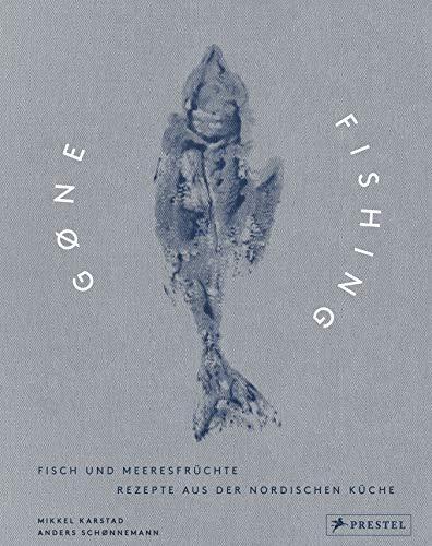Gone Fishing: Fisch und Meeresfrüchte: Rezepte aus der nordischen Küche