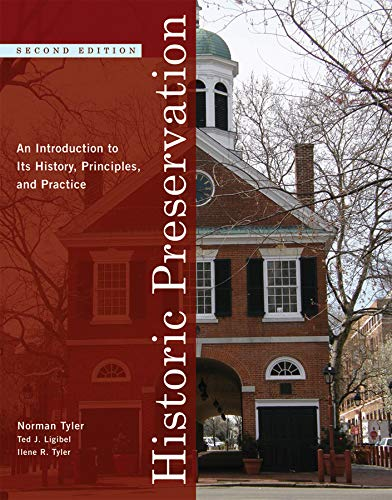 Compare Textbook Prices for Historic Preservation: An Introduction to Its History, Principles, and Practice Second Edition 2nd Edition ISBN 9780393732733 by Tyler PhD  FAICP, Norman,Ligibel PhD, Ted J.,Tyler FAIA  FAPT, Ilene R.