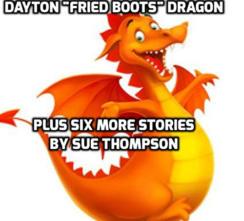 Dayton Fried Boots Plus Six More Stories: by Sue Thompson (English Edition)
