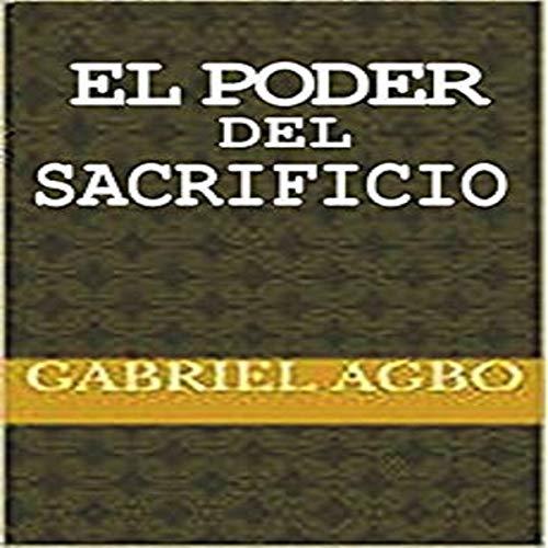 El Poder del Sacrificio [The Power of Sacrifice] audiobook cover art