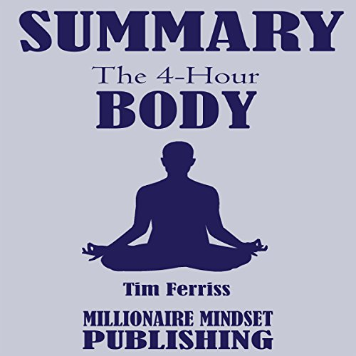 Summary: The 4 Hour Body by Tim Ferriss: An Uncommon Guide to Rapid Fat Loss, Incredible Sex and Becoming Superhuman audiobook cover art