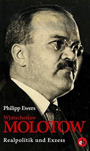 Wjatscheslaw Molotow: Realpolitik und Exzess