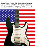 Patriotic Solos for Electric Guitar: 10 Patriotic Songs of the U.S.A. (In Standard Notation and Tablature) (English Edition)
