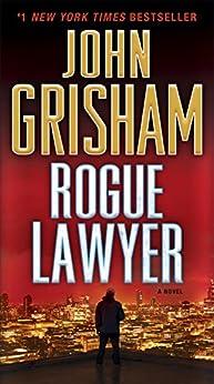 Rogue Lawyer: A Novel by [John Grisham]