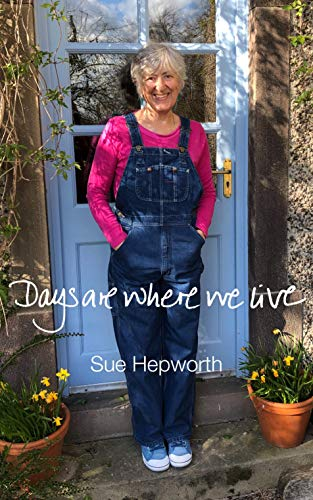DAYS ARE WHERE WE LIVE by [SUE HEPWORTH]