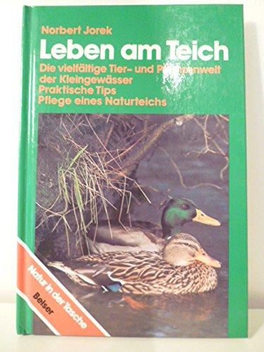 Leben am Teich Die vielfältige Tier- und Pflanzenwelt der Kleingewässer, prakt. Tips, Pflege eines Naturteichs.
