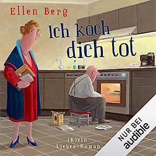 Ich koch dich tot     (K)ein Liebes-Roman              Autor:                                                                                                                                 Ellen Berg                               Sprecher:                                                                                                                                 Sonngard Dressler                      Spieldauer: 9 Std. und 6 Min.     606 Bewertungen     Gesamt 4,2