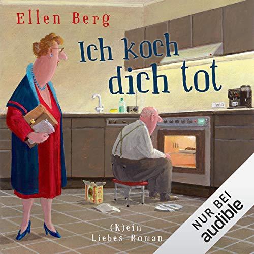 Ich koch dich tot     (K)ein Liebes-Roman              Autor:                                                                                                                                 Ellen Berg                               Sprecher:                                                                                                                                 Sonngard Dressler                      Spieldauer: 9 Std. und 6 Min.     613 Bewertungen     Gesamt 4,2