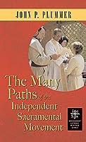Many Paths of the Independent Sacramental Movement (Apocryphile) (Independent Catholic Heritage)