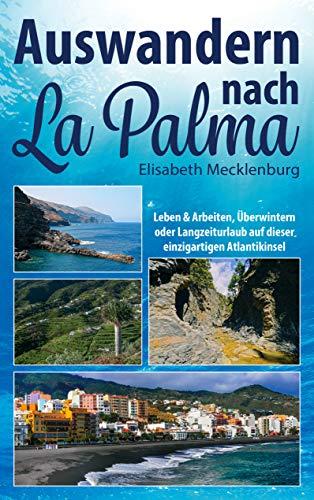 Auswandern nach La Palma: Leben & Arbeiten, Überwintern oder Langzeiturlaub auf dieser einzigartigen Kanareninsel