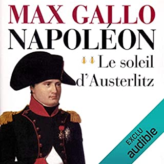 Le soleil d'Austerlitz     Napoléon 2              Written by:                                                                                                                                 Max Gallo                               Narrated by:                                                                                                                                 Jean-Marc Galéra                      Length: 11 hrs and 51 mins     1 rating     Overall 5.0