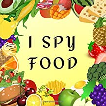I Spy Food: A Fun Guessing Game for 2-4 Year Olds